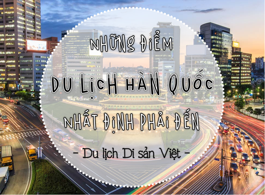 diem-du-lich-han-quoc-nhat-dinh-phai-den